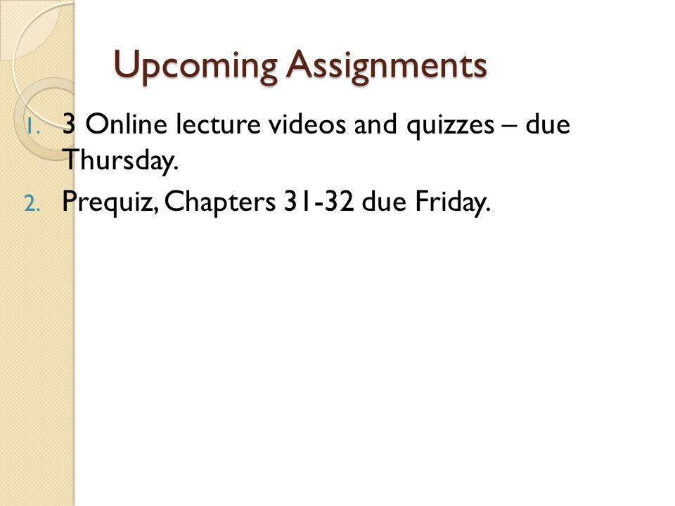 Upcoming Assignments 3 Online lecture videos and quizzes – due Thursday.