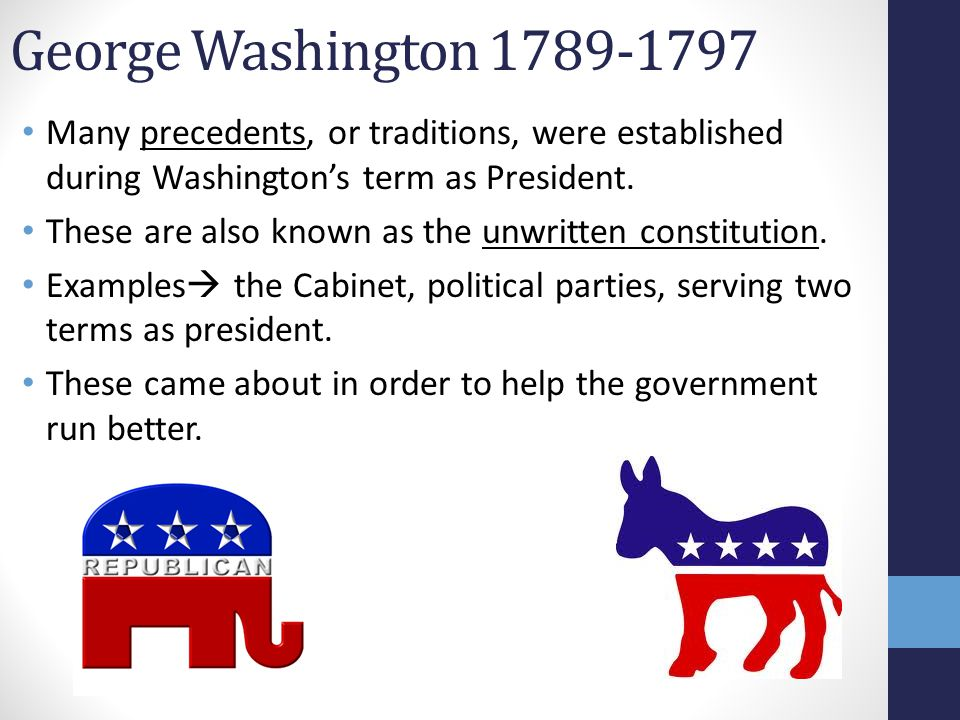 George Washington 1789-1797 Many precedents, or traditions, were established during Washington's term as President.