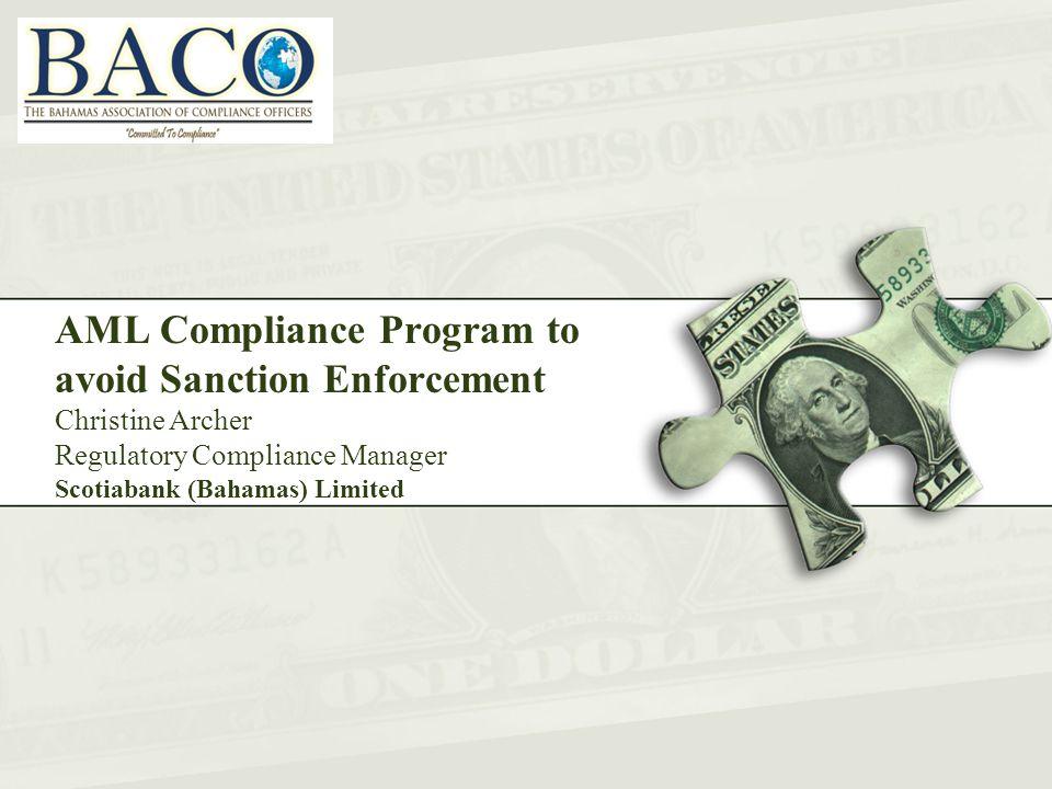 AML Compliance Program to avoid Sanction Enforcement Christine Archer Regulatory Compliance Manager Scotiabank (Bahamas) Limited