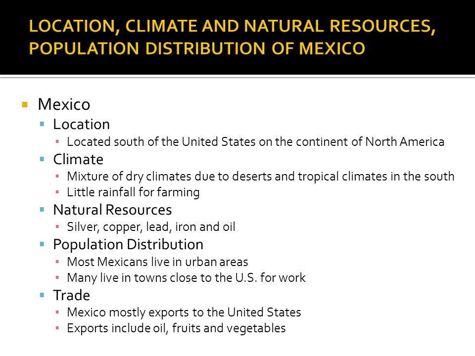 LOCATION, CLIMATE AND NATURAL RESOURCES, POPULATION DISTRIBUTION OF MEXICO