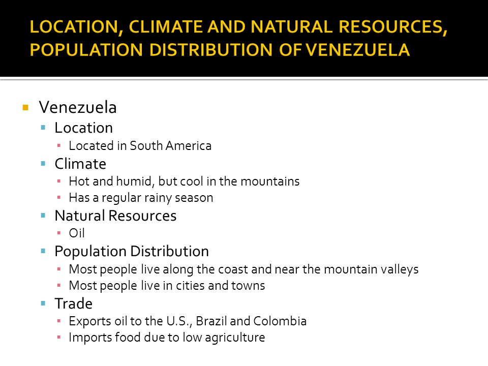 LOCATION, CLIMATE AND NATURAL RESOURCES, POPULATION DISTRIBUTION OF VENEZUELA