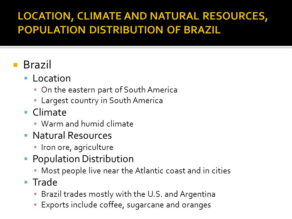 LOCATION, CLIMATE AND NATURAL RESOURCES, POPULATION DISTRIBUTION OF BRAZIL