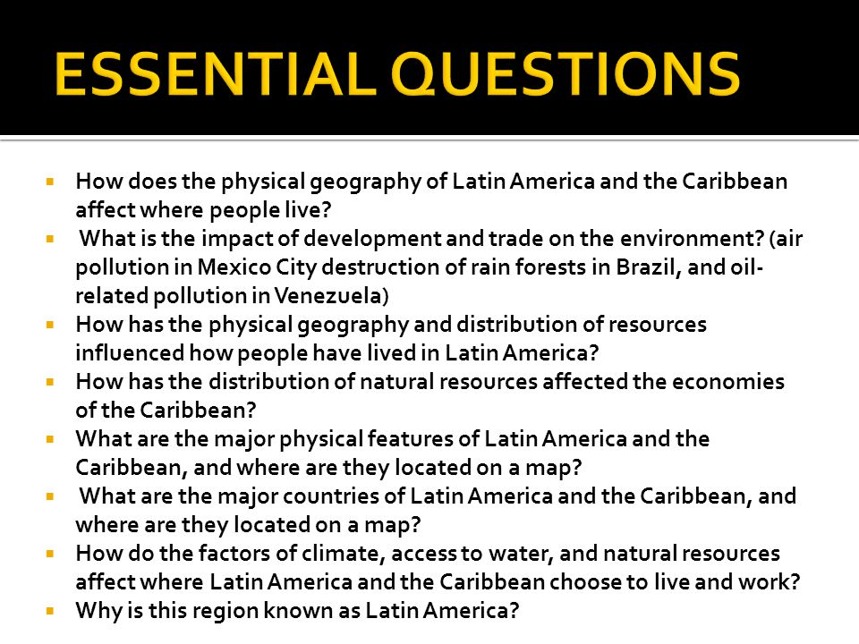 ESSENTIAL QUESTIONS How does the physical geography of Latin America and the Caribbean affect where people live