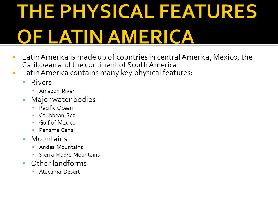 THE PHYSICAL FEATURES OF LATIN AMERICA