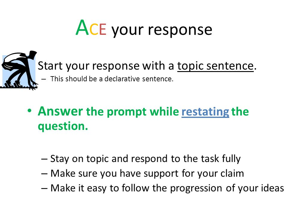 ACE your response Answer the prompt while restating the question.