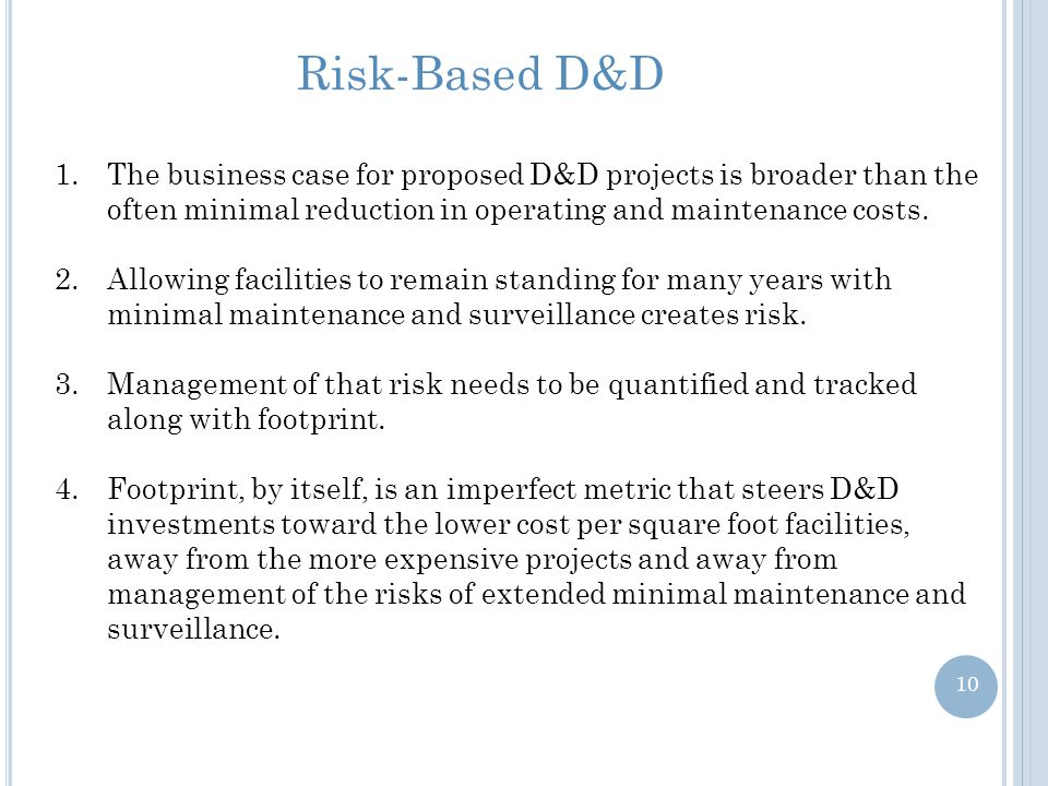 Risk-Based D&D The business case for proposed D&D projects is broader than the often minimal reduction in operating and maintenance costs.