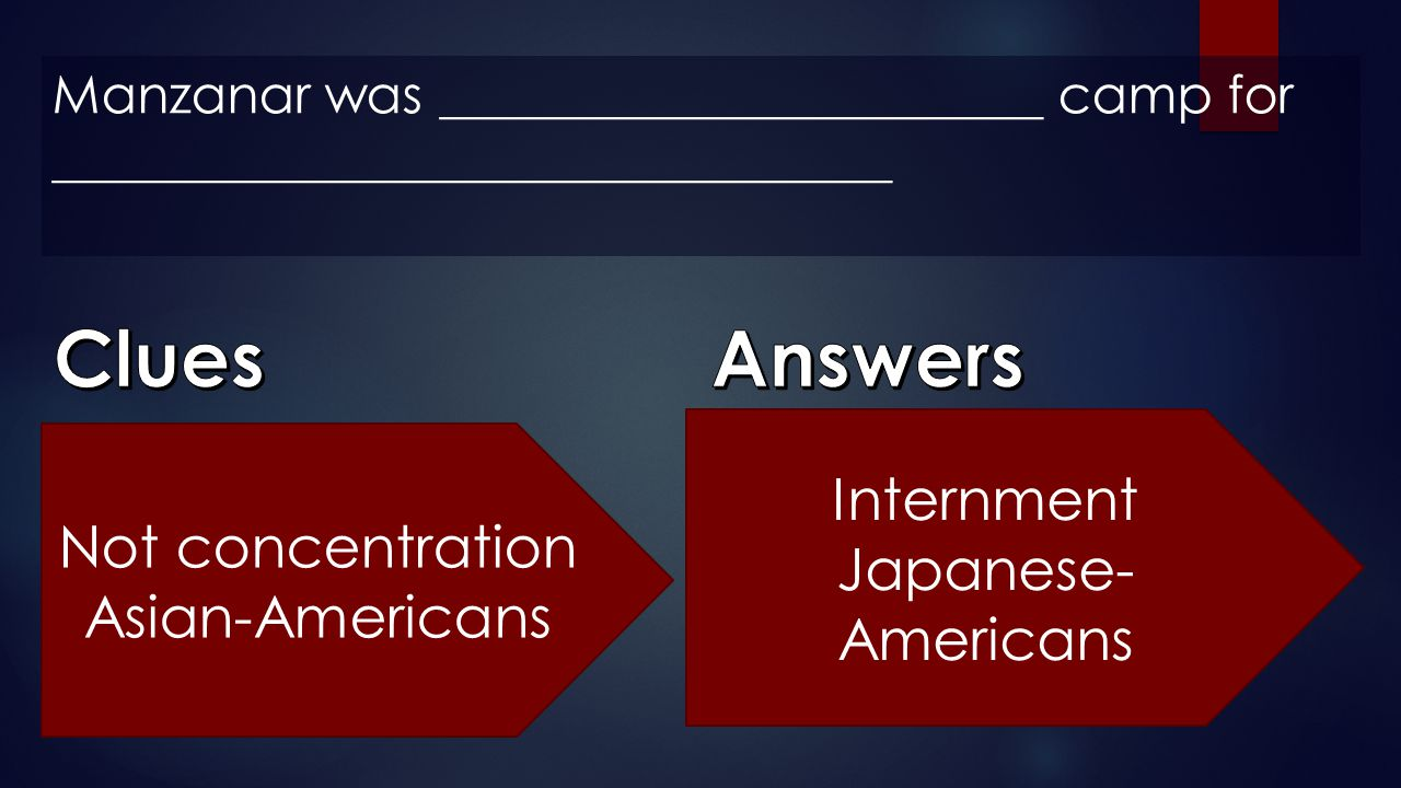 Clues Answers Internment Not concentration Japanese-Americans