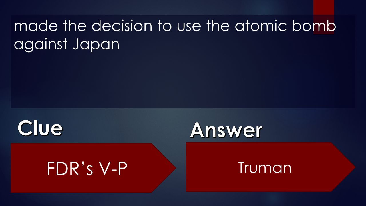 made the decision to use the atomic bomb against Japan
