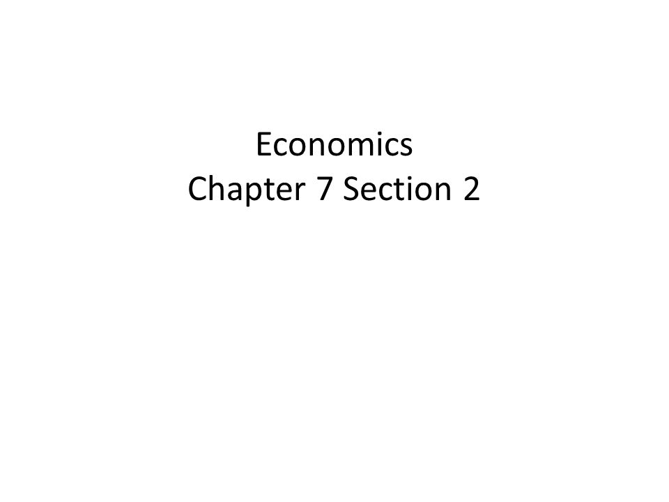 Economics Chapter 7 Section 2