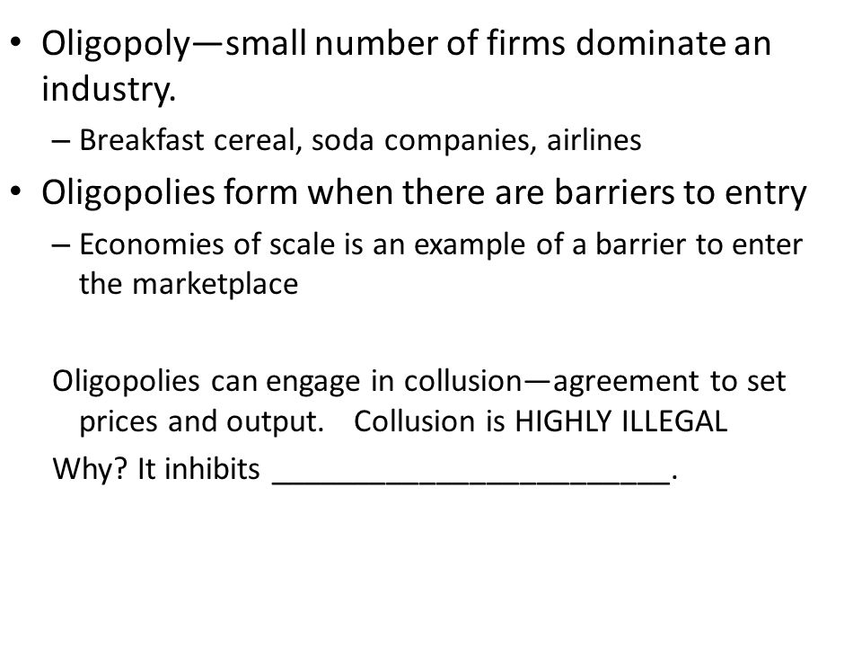 Oligopoly—small number of firms dominate an industry.