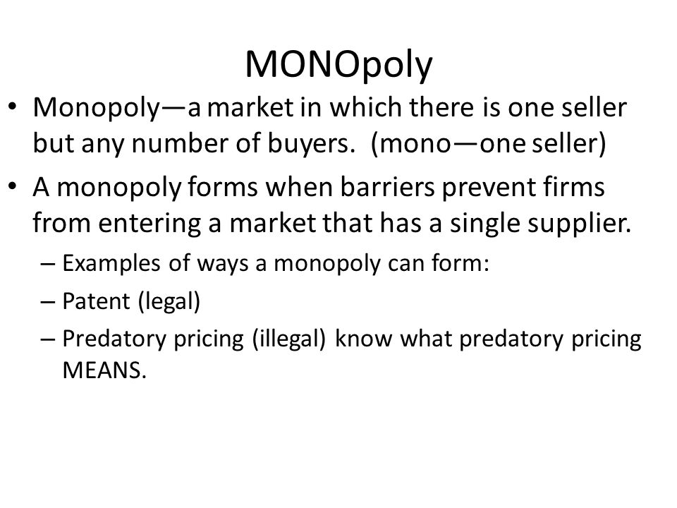 MONOpoly Monopoly—a market in which there is one seller but any number of buyers. (mono—one seller)