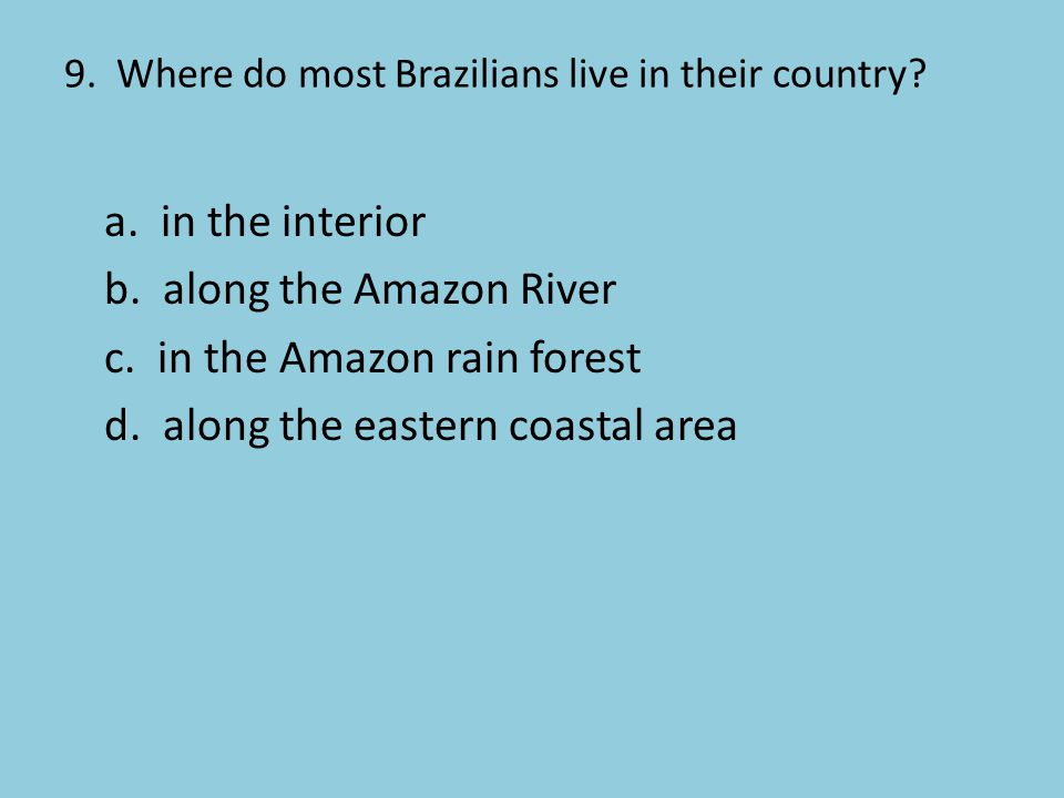 9. Where do most Brazilians live in their country