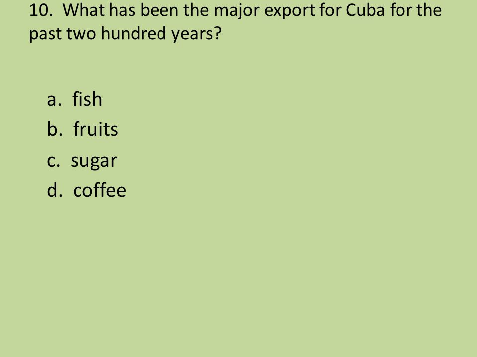 a. fish b. fruits c. sugar d. coffee