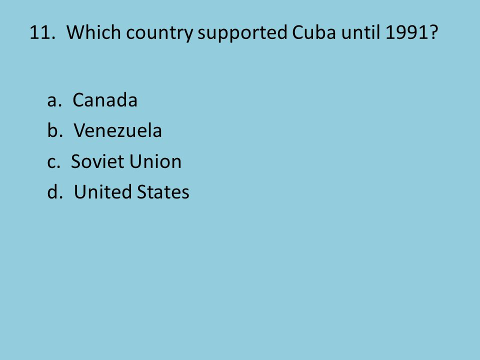 11. Which country supported Cuba until 1991