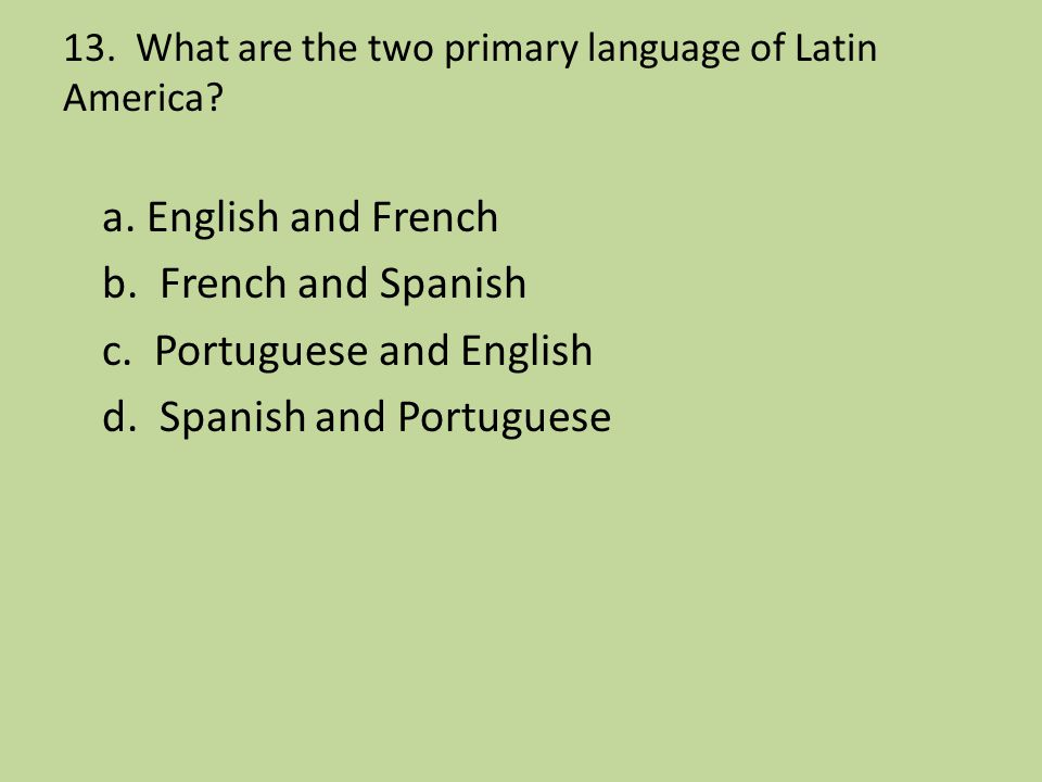 13. What are the two primary language of Latin America