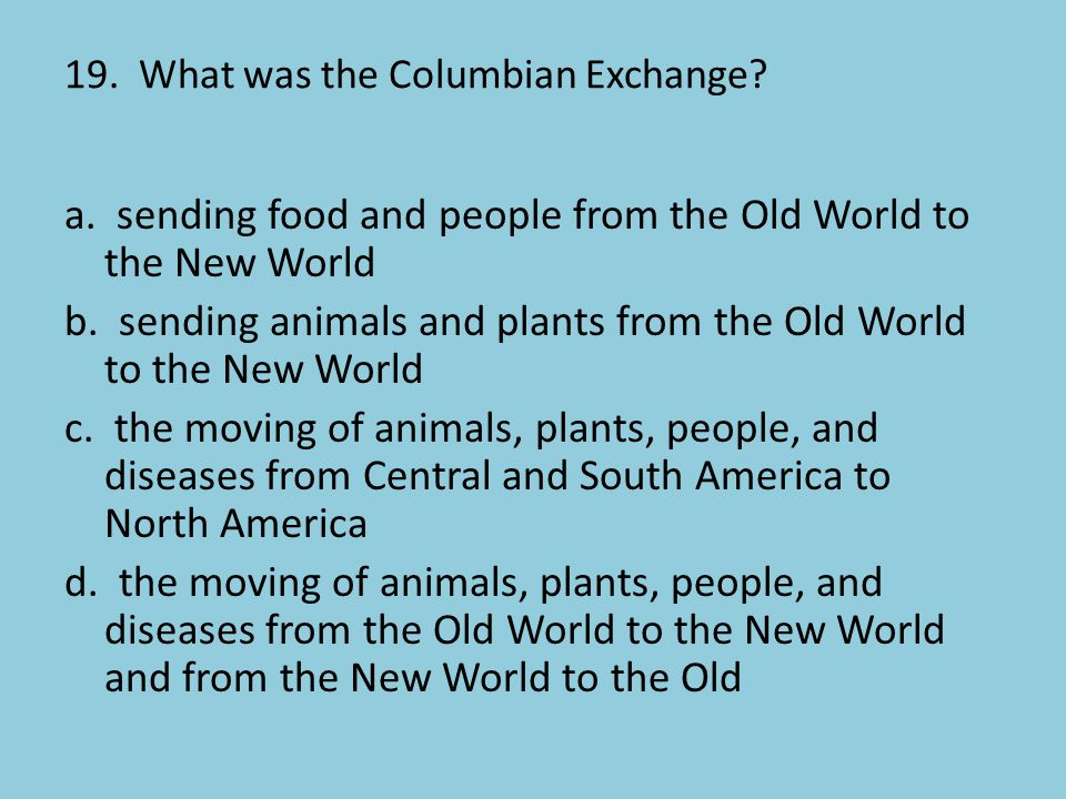 19. What was the Columbian Exchange