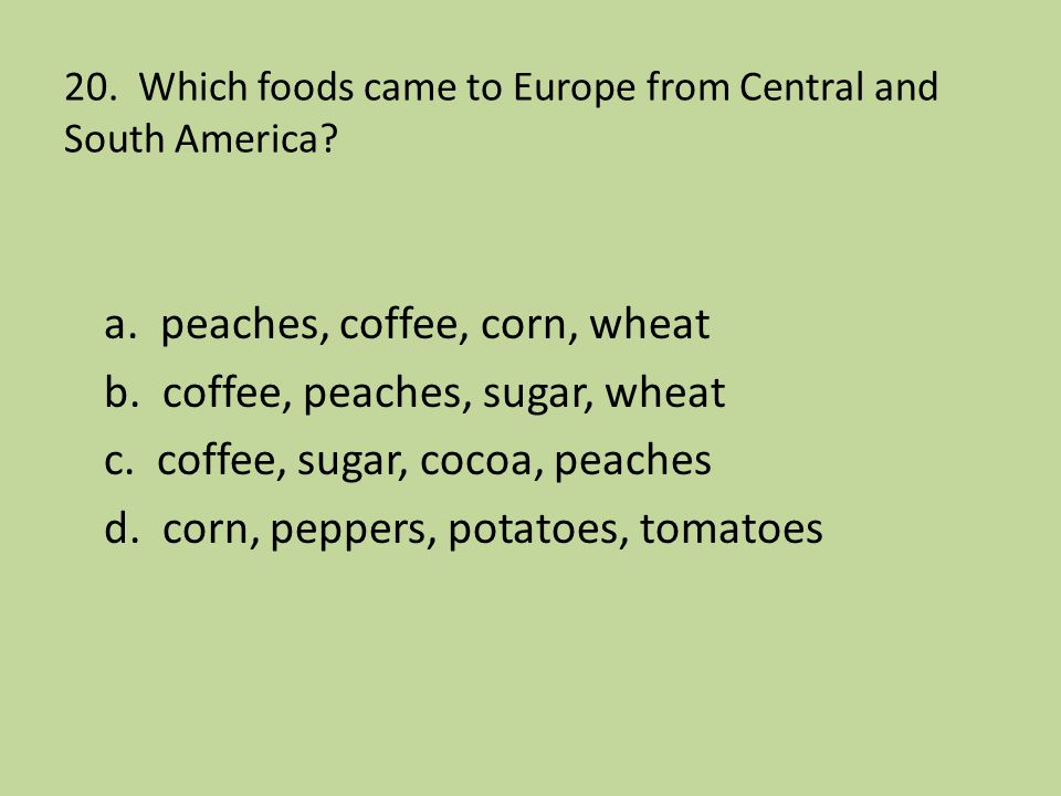 20. Which foods came to Europe from Central and South America
