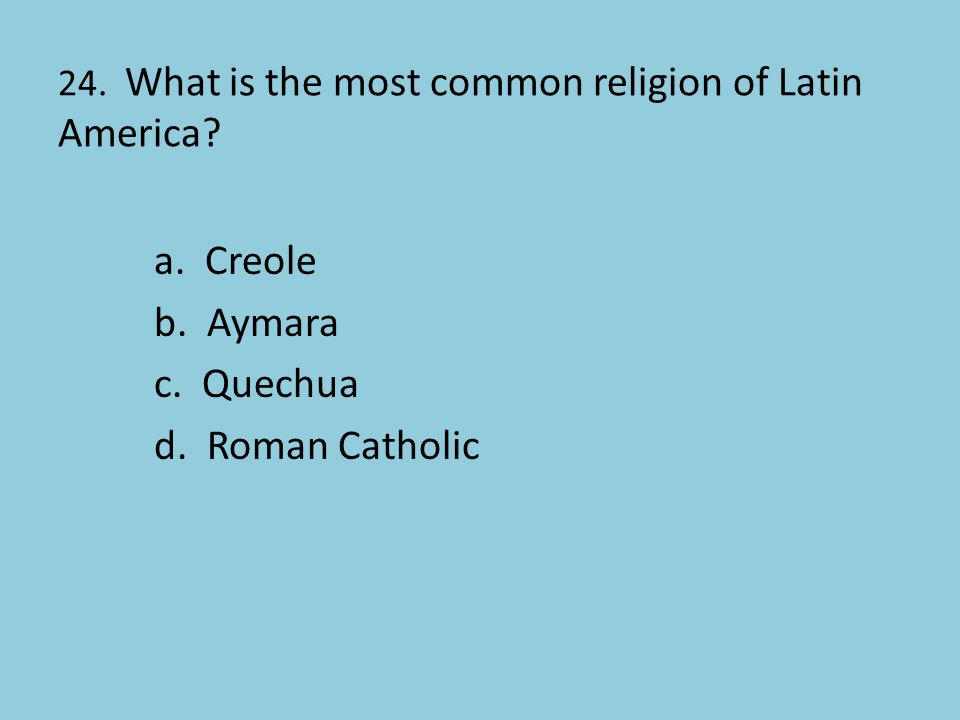 24. What is the most common religion of Latin America