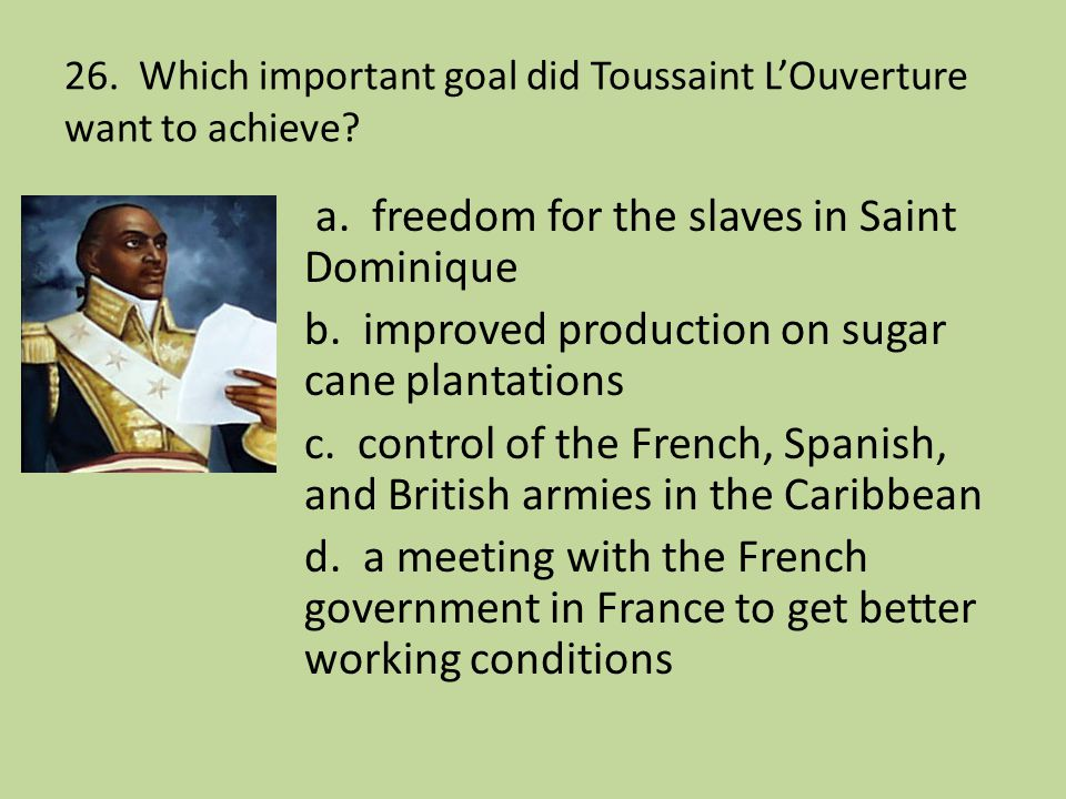26. Which important goal did Toussaint L'Ouverture want to achieve