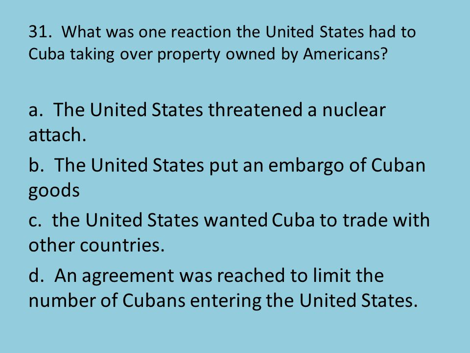 31. What was one reaction the United States had to Cuba taking over property owned by Americans
