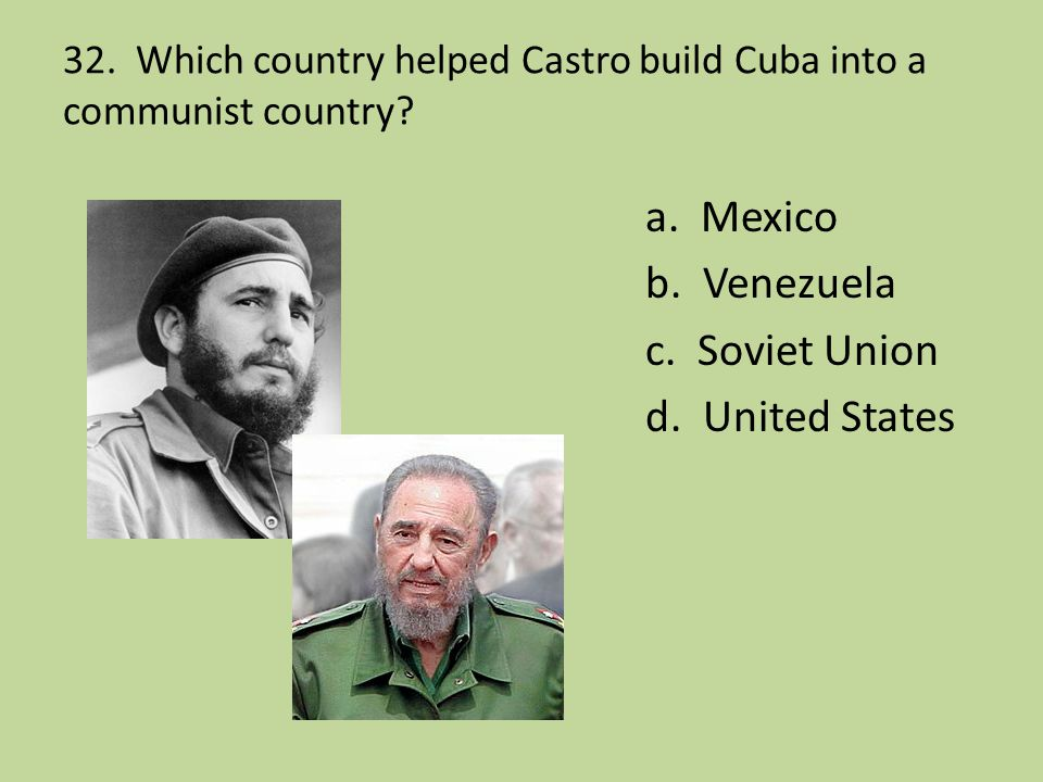 32. Which country helped Castro build Cuba into a communist country