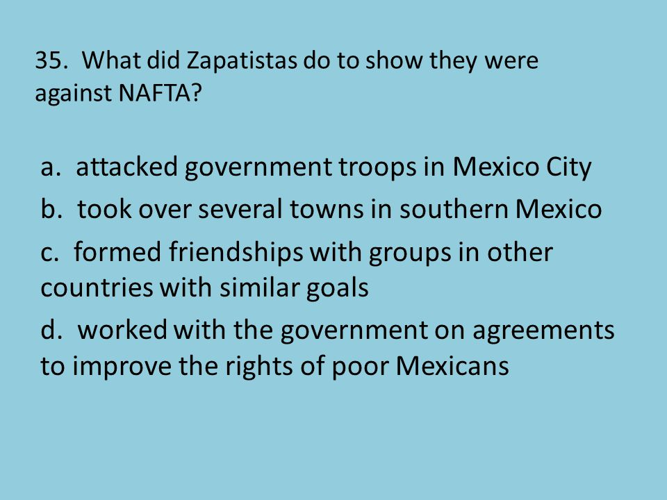 35. What did Zapatistas do to show they were against NAFTA