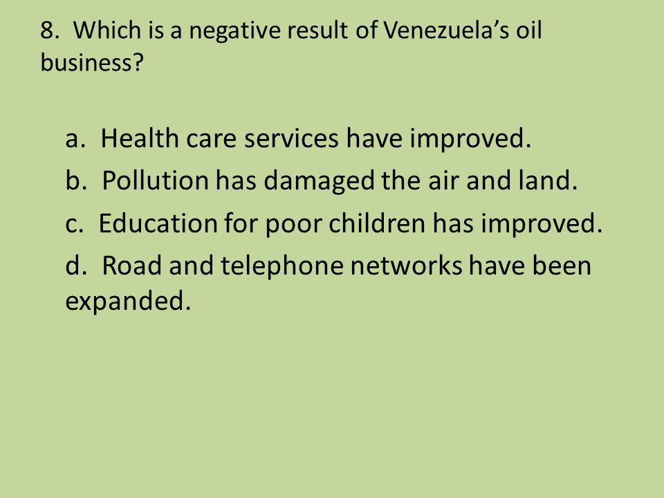 8. Which is a negative result of Venezuela's oil business