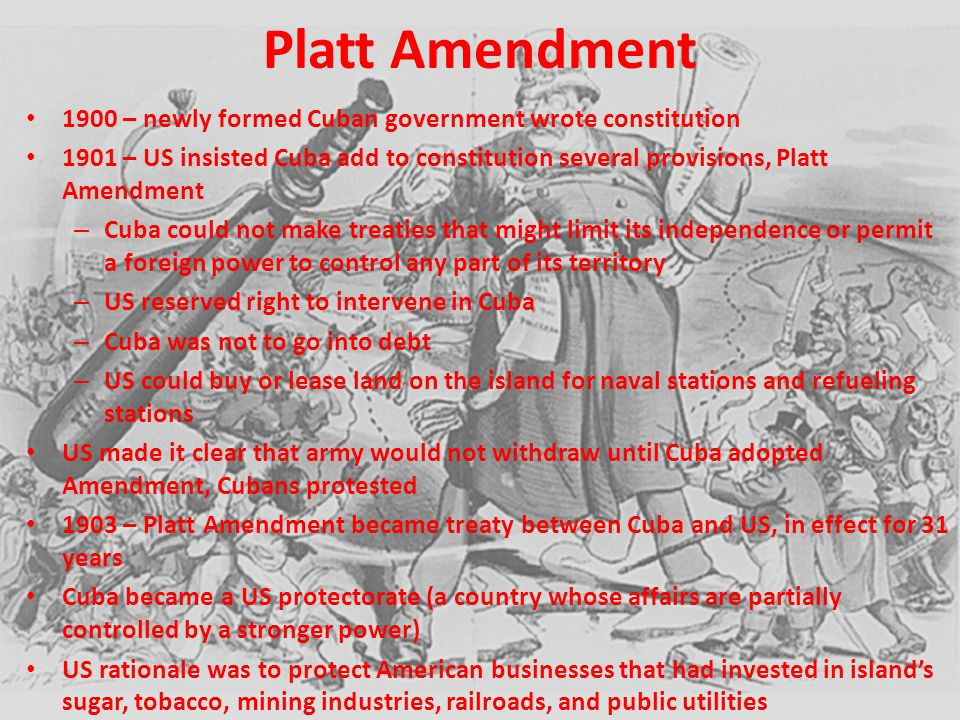 Platt Amendment 1900 – newly formed Cuban government wrote constitution.