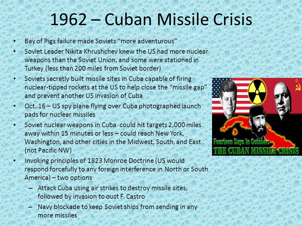 1962 – Cuban Missile Crisis Bay of Pigs failure made Soviets more adventurous