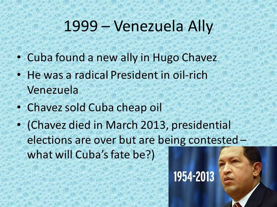 1999 – Venezuela Ally Cuba found a new ally in Hugo Chavez