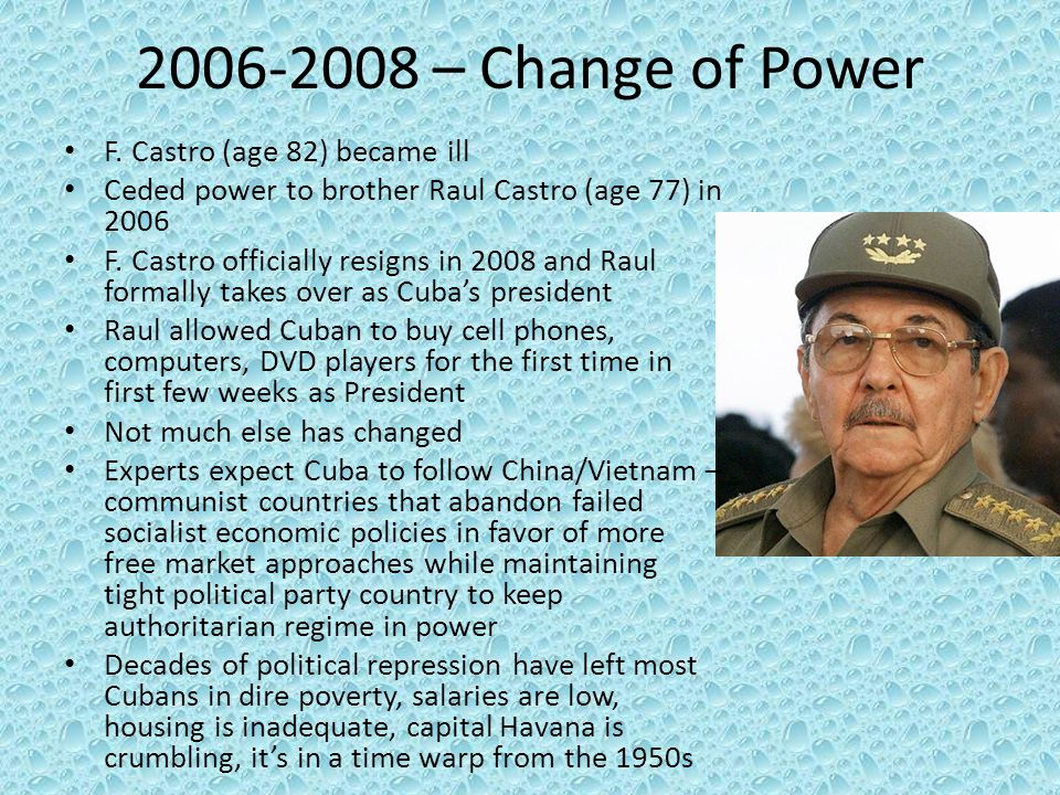 2006-2008 – Change of Power F. Castro (age 82) became ill