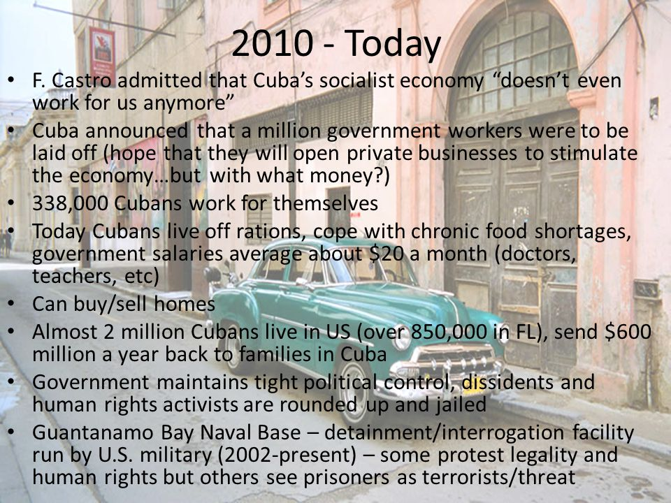 2010 - Today F. Castro admitted that Cuba's socialist economy doesn't even work for us anymore