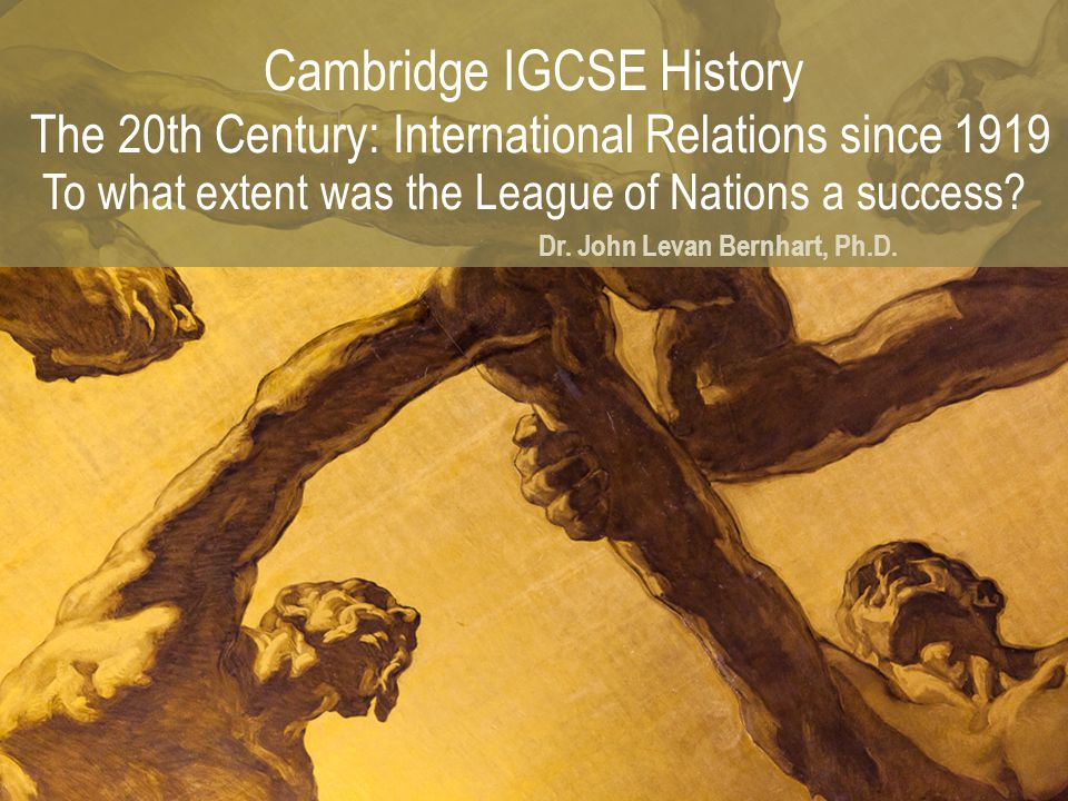 Cambridge IGCSE History The 20th Century: International Relations since 1919 To what extent was the League of Nations a success
