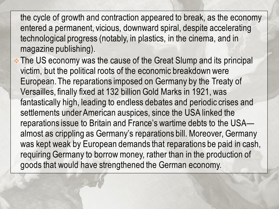 the cycle of growth and contraction appeared to break, as the economy entered a permanent, vicious, downward spiral, despite accelerating technological progress (notably, in plastics, in the cinema, and in magazine publishing).