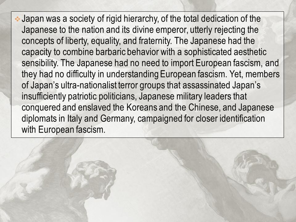 Japan was a society of rigid hierarchy, of the total dedication of the Japanese to the nation and its divine emperor, utterly rejecting the concepts of liberty, equality, and fraternity.