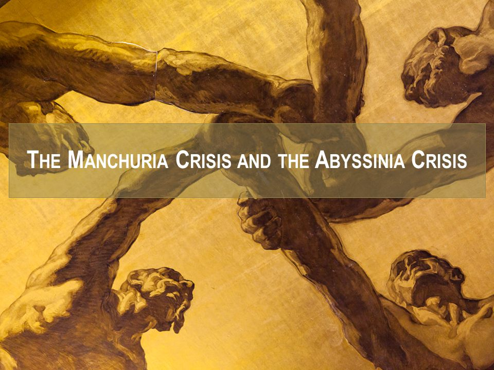 The Manchuria Crisis and the Abyssinia Crisis