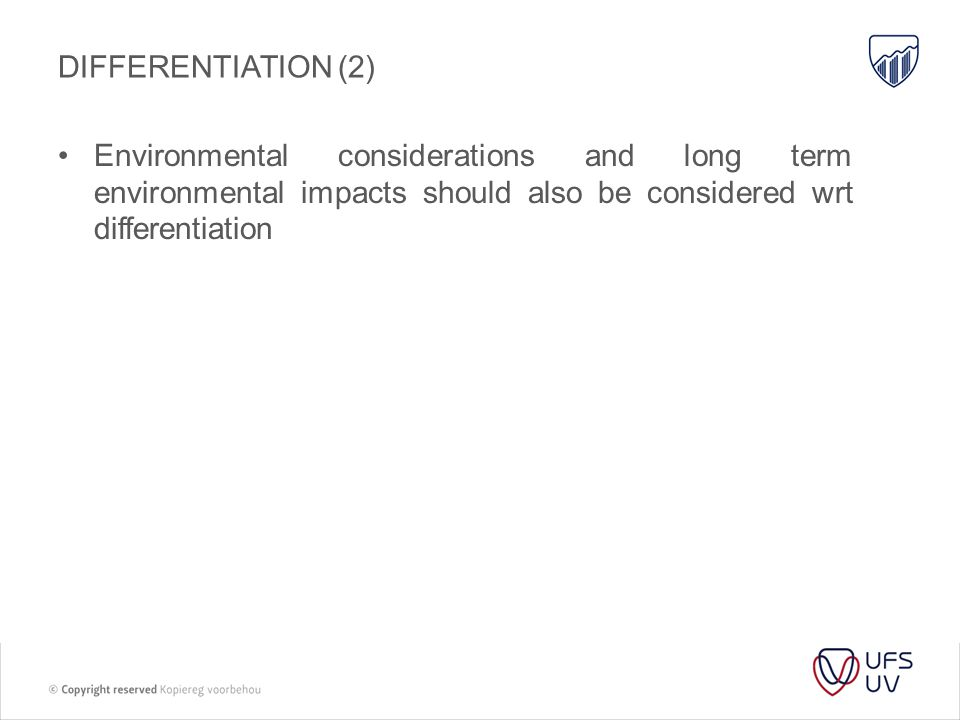 Differentiation (2) Environmental considerations and long term environmental impacts should also be considered wrt differentiation.