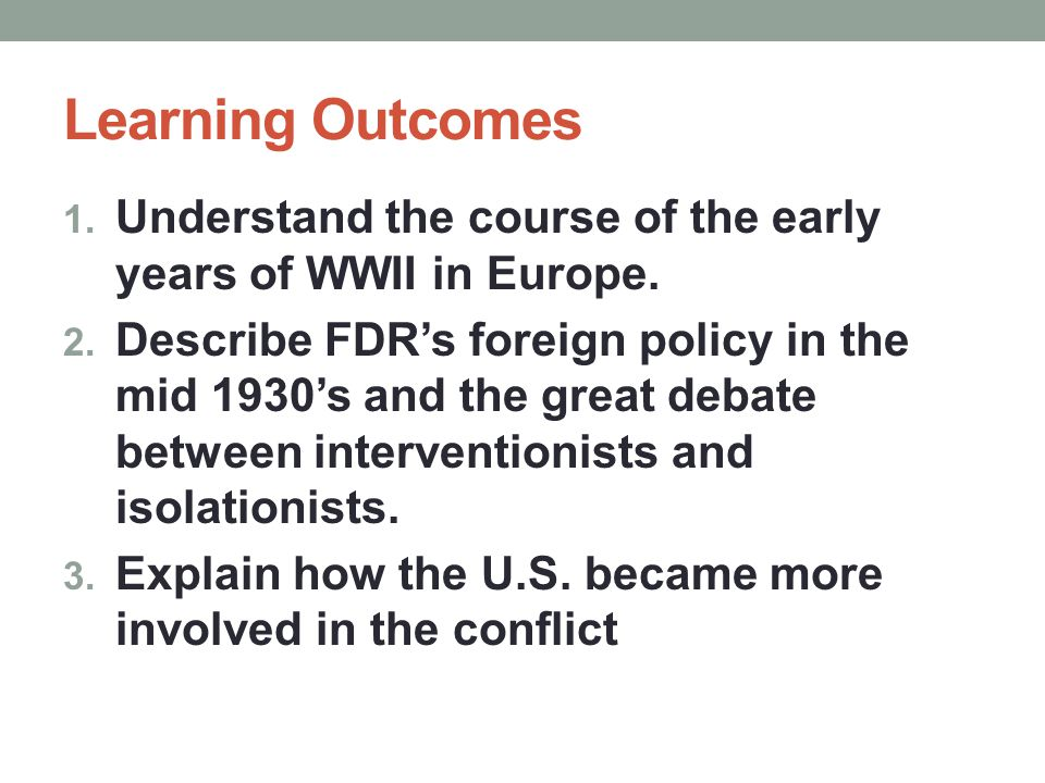 Learning Outcomes Understand the course of the early years of WWII in Europe.