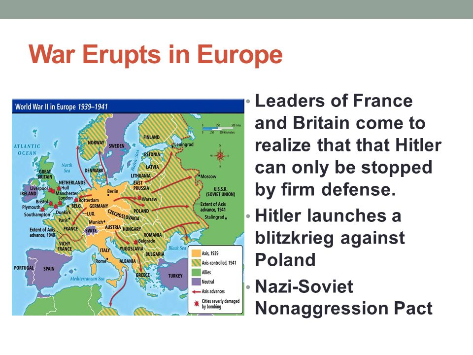 War Erupts in Europe Leaders of France and Britain come to realize that that Hitler can only be stopped by firm defense.