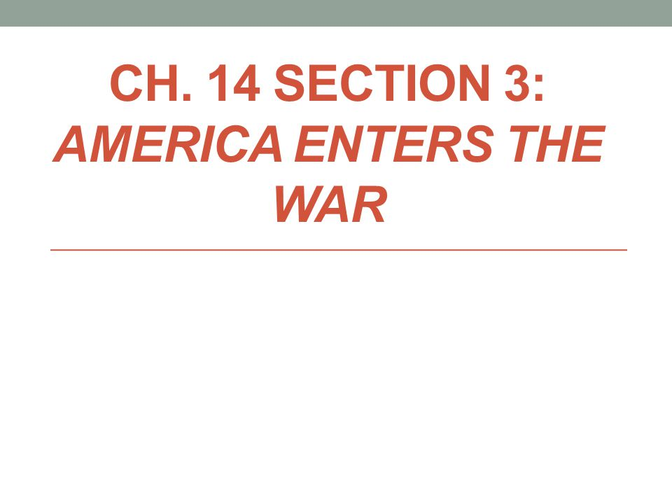 Ch. 14 Section 3: AMERICA Enters the war