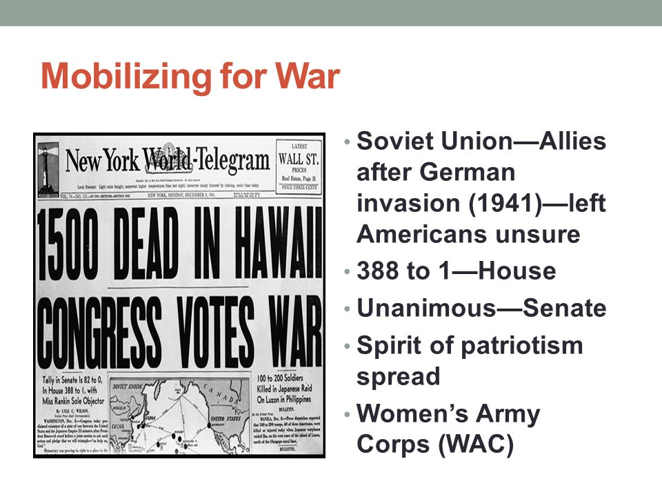 Mobilizing for War Soviet Union—Allies after German invasion (1941)—left Americans unsure. 388 to 1—House.
