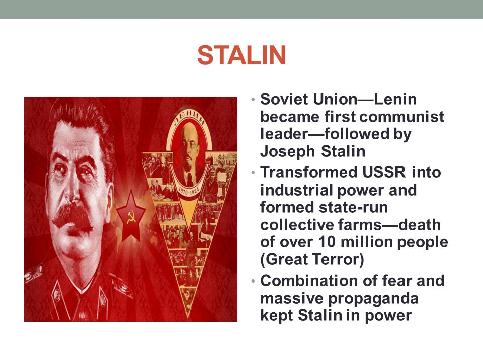 STALIN Soviet Union—Lenin became first communist leader—followed by Joseph Stalin.