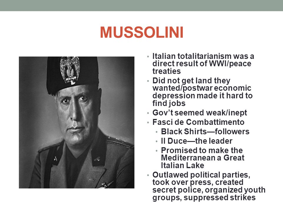 MUSSOLINI Italian totalitarianism was a direct result of WWI/peace treaties.