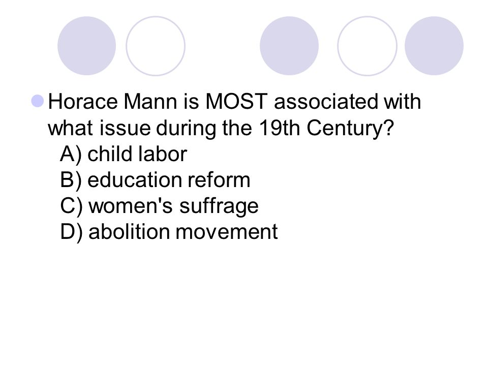 Horace Mann is MOST associated with what issue during the 19th Century
