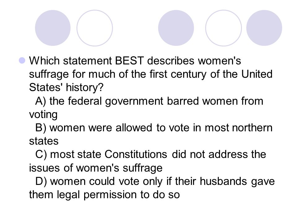 Which statement BEST describes women s suffrage for much of the first century of the United States history.