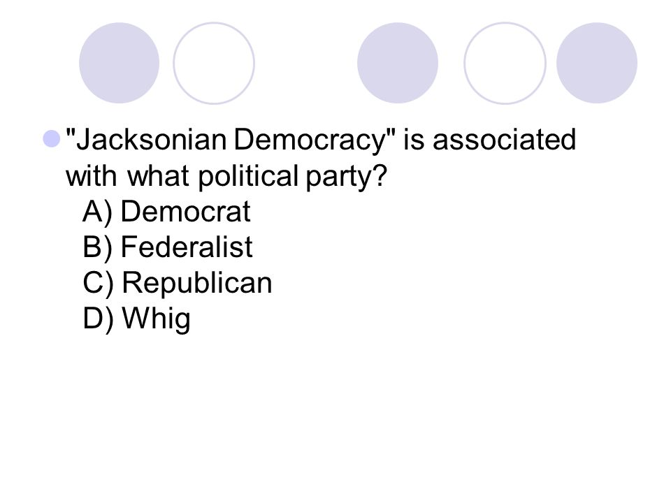 Jacksonian Democracy is associated with what political party