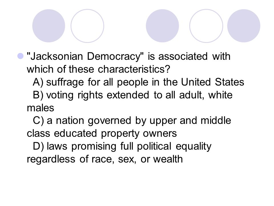 Jacksonian Democracy is associated with which of these characteristics.