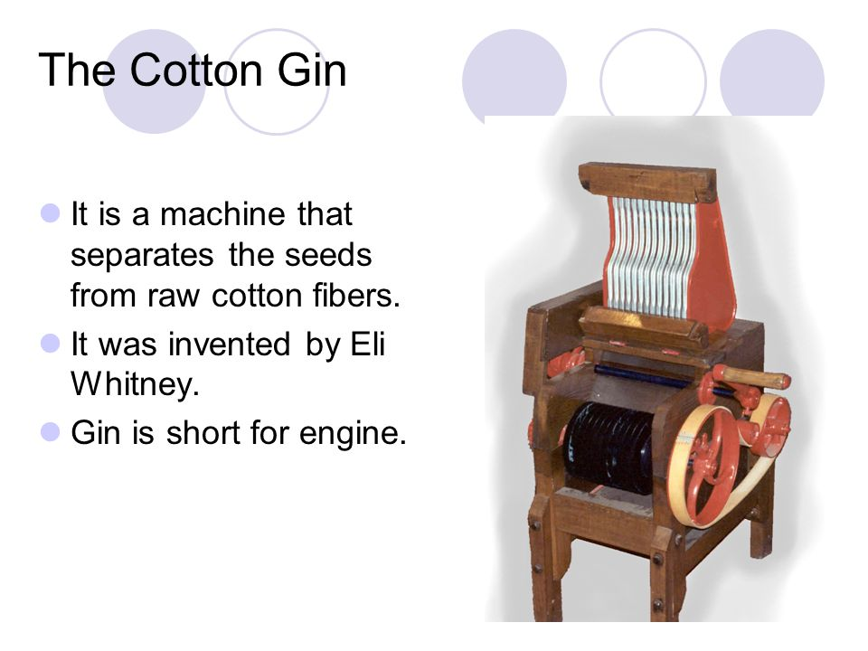 The Cotton Gin It is a machine that separates the seeds from raw cotton fibers. It was invented by Eli Whitney.