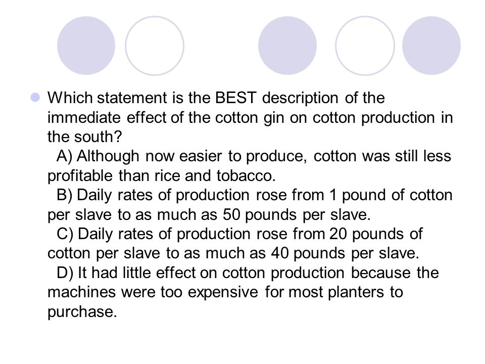 Which statement is the BEST description of the immediate effect of the cotton gin on cotton production in the south.