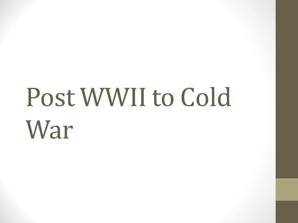 Post WWII to Cold War